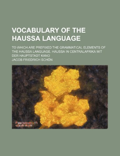 9781236597823: Vocabulary of the Haussa Language; To Which Are Prefixed the Grammatical Elements of the Haussa Language. Haussa in Centralafrika Mit Der Hauptstadt K
