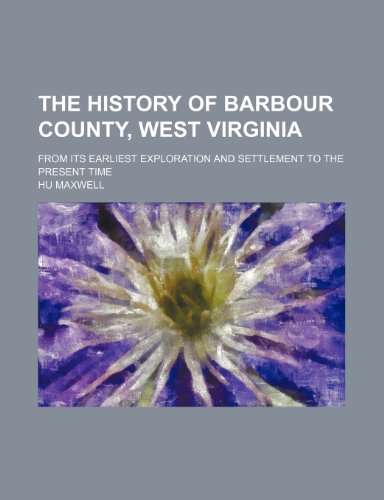 The History of Barbour County, West Virginia;: Hu Maxwell