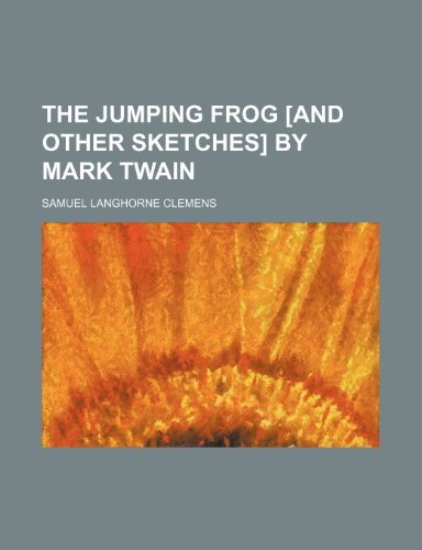 9781236607546: The jumping frog [and other sketches] by Mark Twain