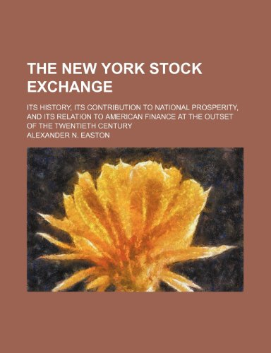 9781236608499: The New York Stock Exchange; its history, its contribution to national prosperity, and its relation to American finance at the outset of the twentieth century