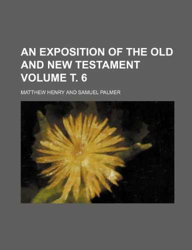9781236610997: An exposition of the Old and New Testament Volume т. 6