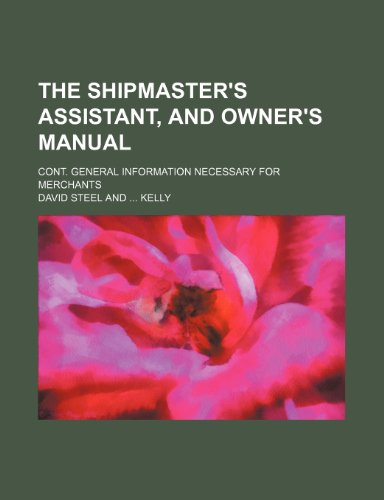 9781236613059: The shipmaster's assistant, and owner's manual; cont. general information necessary for merchants
