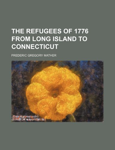 The Refugees of 1776 from Long Island: Mather, Frederic Gregory