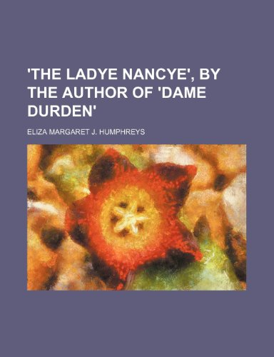 9781236623676: 'The ladye Nancye', by the author of 'Dame Durden'