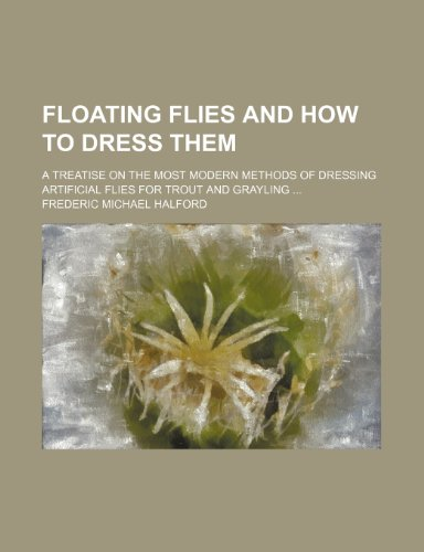 9781236626196: Floating Flies and How to Dress Them; A Treatise on the Most Modern Methods of Dressing Artificial Flies for Trout and Grayling