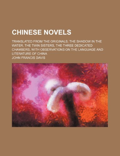9781236626905: Chinese novels; translated from the originals The shadow in the water, The twin sisters, The three dedicated chambers, with observations on the language and literature of China