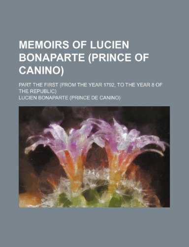 9781236627452: Memoirs of Lucien Bonaparte (Prince of Canino); part the first (from the year 1792, to the year 8 of the Republic)