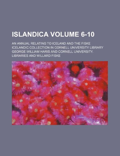 9781236632128: Islandica; an annual relating to Iceland and the Fiske Icelandic collection in Cornell University library Volume 6-10
