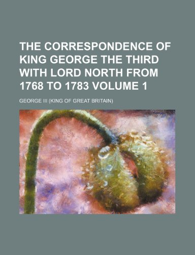 9781236633743: The correspondence of King George the Third with Lord North from 1768 to 1783 Volume 1