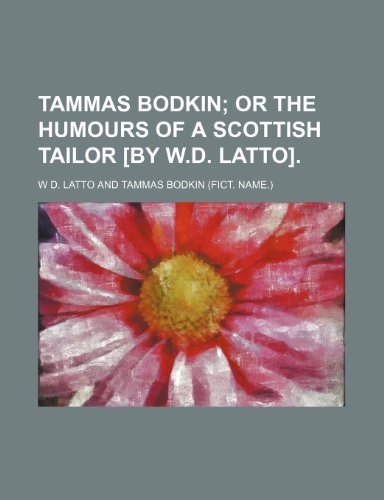 9781236635686: Tammas Bodkin; or The humours of a Scottish tailor [by W.D. Latto].