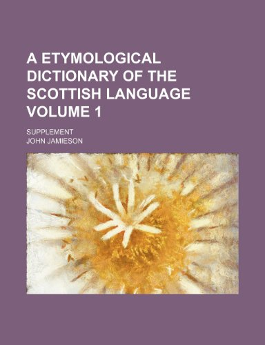 9781236636461: A etymological dictionary of the Scottish language; Supplement Volume 1