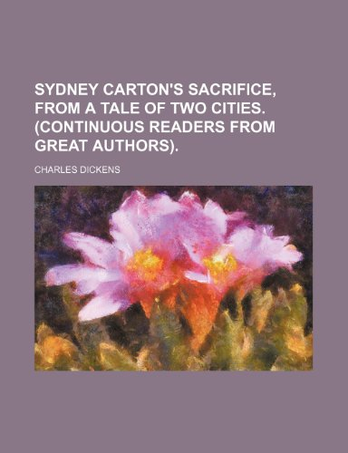 9781236636553: Sydney Carton's sacrifice, from A tale of two cities. (Continuous readers from great authors)
