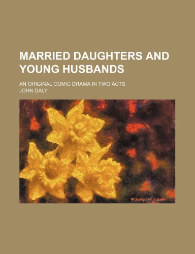 9781236637529: Married daughters and young husbands; an original comic drama in two acts