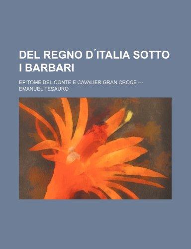 del Regno D Italia Sotto I Barbari;: Emanuel Tesauro