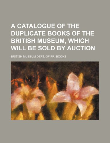 9781236642776: A catalogue of the duplicate books of the British museum, which will be sold by auction