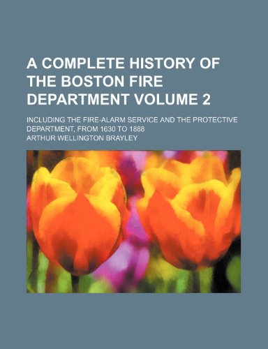 9781236645197: A complete history of the Boston fire department; including the fire-alarm service and the protective department, from 1630 to 1888 Volume 2