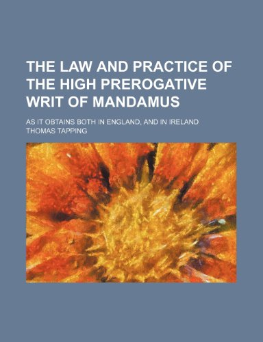 9781236645227: The law and practice of the high prerogative writ of mandamus; as it obtains both in England, and in Ireland