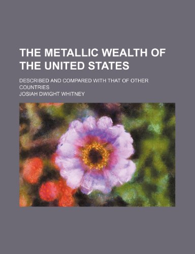 9781236647221: The metallic wealth of the United States; described and compared with that of other countries