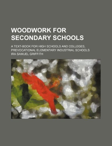 9781236647269: Woodwork for secondary schools; a text-book for high schools and colleges, prevocational elementary industrial schools