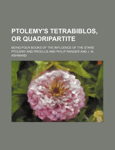 Ptolemy's Tetrabiblos, or Quadripartite; Being Four Books of the Influence of the Stars (1236653467) by Ptolemy