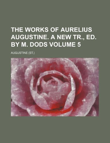 The Works of Aurelius Augustine. a New Tr., Ed. by M. Dods Volume 5 (1236653637) by Saint Augustine of Hippo