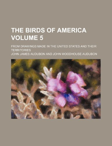 The birds of America; from drawings made in the United States and their territories Volume 5 (1236653718) by John James Audubon