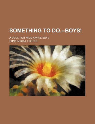 9781236654311: Something to do,--boys!; A book for wide-awake boys