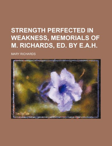 Strength perfected in weakness, memorials of M. Richards, ed. by E.A.H (1236654854) by Mary Richards
