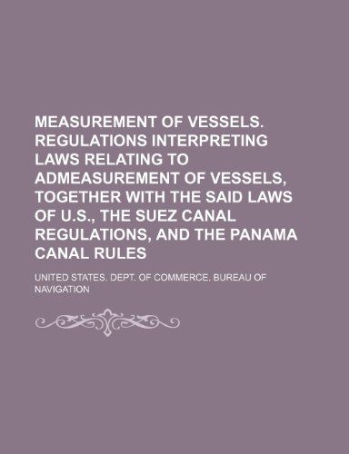 9781236655158: Measurement of Vessels. Regulations Interpreting Laws Relating to Admeasurement of Vessels, Together with the Said Laws of U.S., the Suez Canal Regulations, and the Panama Canal Rules