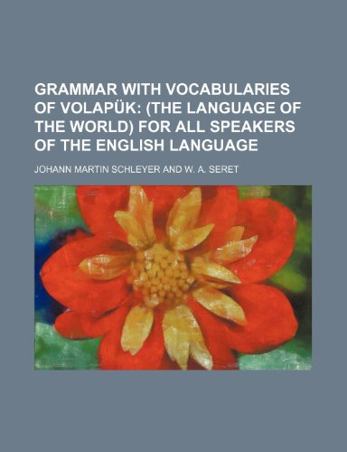 9781236655189: Grammar with Vocabularies of Volapuk; (The Language of the World) for All Speakers of the English Language