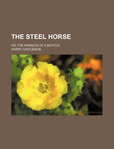 9781236655257: The Steel Horse; Or, the Rambles of a Bicycle
