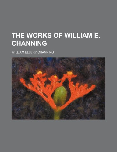 9781236659828: The Works of William e. Channing