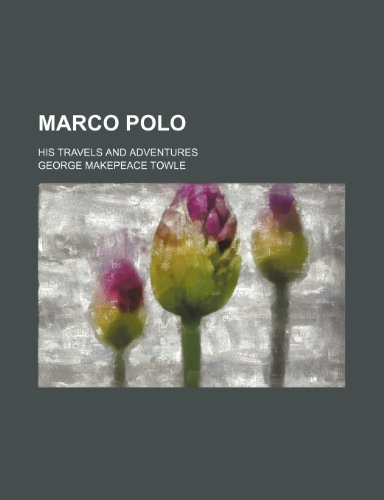 9781236660664: Marco Polo; his travels and adventures