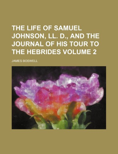 The life of Samuel Johnson, LL. D., and the Journal of his tour to the Hebrides Volume 2 (9781236662750) by James Boswell