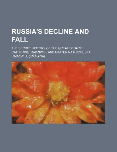 9781236669261: Russia's decline and fall; the secret history of the great debacle