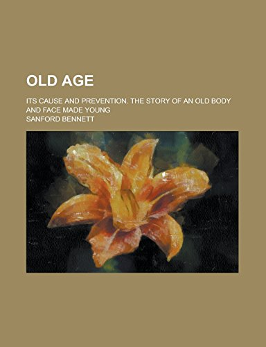 Old Age; Its Cause and Prevention. the: Bennett, Sanford Fillmore
