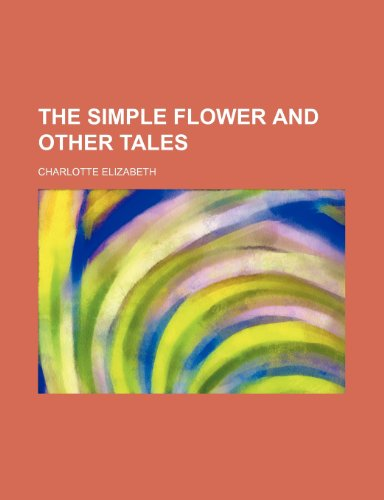 The simple flower and other tales (1236672380) by Charlotte Elizabeth