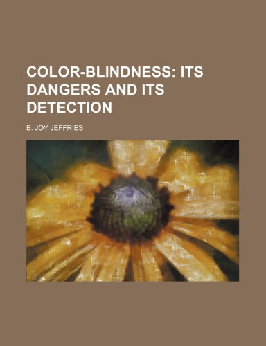 9781236673305: COLOR-BLINDNESS; ITS DANGERS AND ITS DETECTION