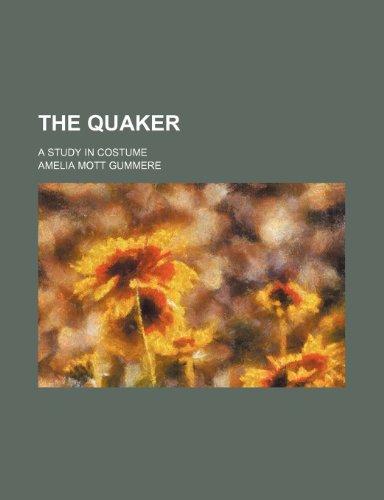 9781236676269: The Quaker; A Study in Costume