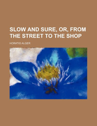 9781236679703: Slow and sure, or, From the street to the shop