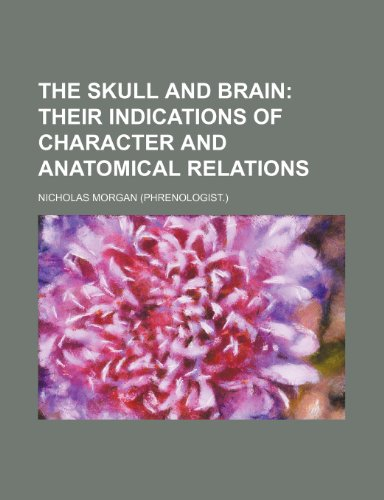 9781236681720: The skull and brain; their indications of character and anatomical relations
