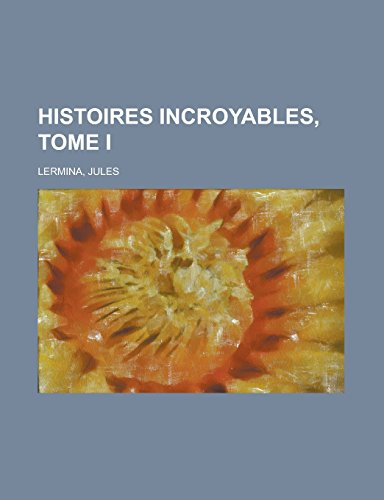 9781236686213: Histoires Incroyables, Tome I