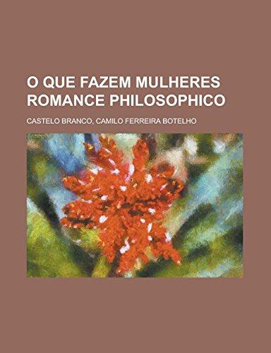 O Que Fazem Mulheres Romance Philosophico (Paperback): Camilo Ferreira Castelo