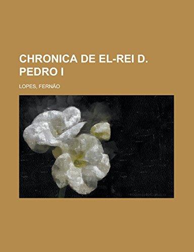Chronica de El-Rei D. Pedro I (Paperback): Fernao Lopes