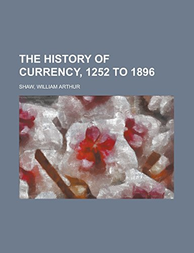 9781236703903: The History of Currency, 1252 to 1896