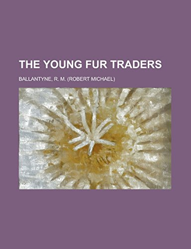 9781236704726: The Young Fur Traders