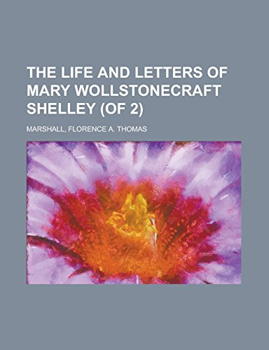 The Life and Letters of Mary Wollstonecraft Shelley (of 2) Volume II: Florence A. Thomas Marshall