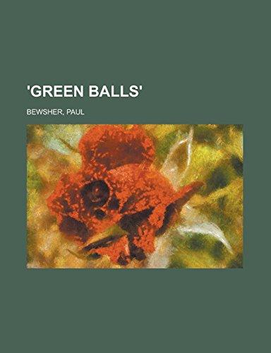 9781236725752: 'Green Balls'