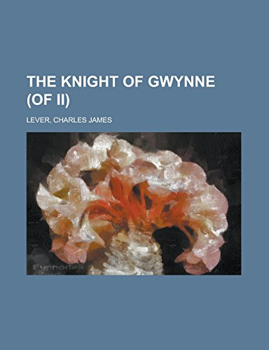 The Knight of Gwynne (of II) Volume: Charles James Lever