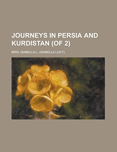 Journeys in Persia and Kurdistan (of 2) Volume II: Isabella L. Bird